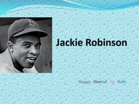 Maggie, Sharrod, Tia, Ruth Birth & Childhood Born: January 31, 1919 in Cairo, Georgia Full name: Jack Roosevelt Robinson 4 siblings Grew up on Pepper.