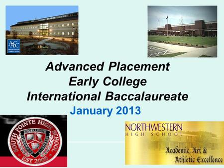 Advanced Placement Early College International Baccalaureate January 2013.