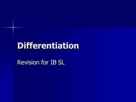 Differentiation Revision for IB SL. Type of function Rule used to differentiate Polynomial Constant Always becomes zero Remember that, e, ln(3), are still.