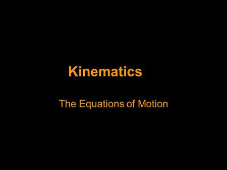 Kinematics The Equations of Motion. Equations of Motion The equations of motion all apply to a body moving… 1.…with constant acceleration 2.…in a straight.