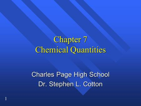 1 Chapter 7 Chemical Quantities Charles Page High School Dr. Stephen L. Cotton.