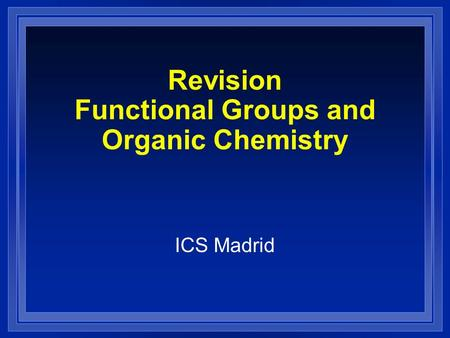 Revision Functional Groups and Organic Chemistry ICS Madrid.