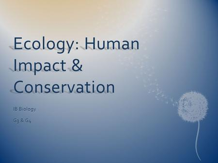 Ecology: Human Impact & Conservation IB Biology G3 & G4.