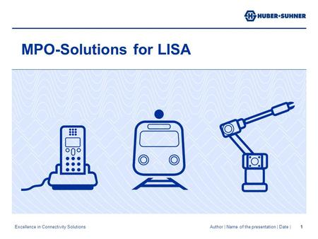 Excellence in Connectivity Solutions Author | Name of the presentation | Date |1 MPO-Solutions for LISA.