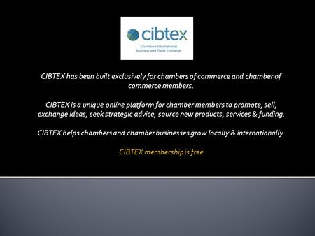 CIBTEX has been built exclusively for chambers of commerce and chamber of commerce members. CIBTEX is a unique online platform for chamber members to promote,