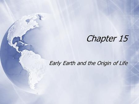 Chapter 15 Early Earth and the Origin of Life. Life on Earth originated between 3.5 and 4.0 billion years ago. The Earth formed about 4.5 billion years.