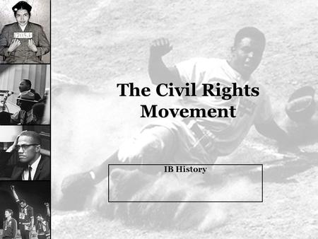The Civil Rights Movement IB History. Essential Questions? What were the goals and tactics of the different leaders of the Civil Rights movement? Why.