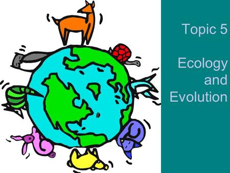 Topic 5 Ecology and Evolution. Define Species Habitat Population Community Ecosystem Ecology Autotroph Heterotroph Consumer Detrivore Saphrotroph.