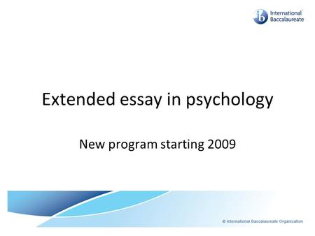 Extended essay in psychology New program starting 2009.