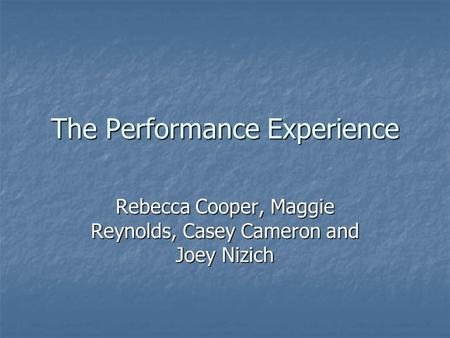 The Performance Experience Rebecca Cooper, Maggie Reynolds, Casey Cameron and Joey Nizich.