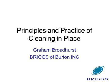 Principles and Practice of Cleaning in Place Graham Broadhurst BRIGGS of Burton INC.