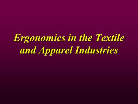 Ergonomics in the Textile and Apparel Industries.