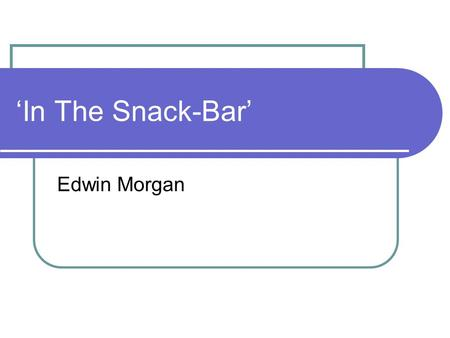 'In The Snack-Bar' Edwin Morgan.
