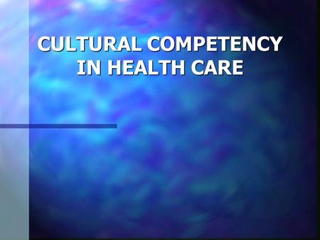 CULTURAL COMPETENCY IN HEALTH CARE. Cultural Definitions n Race - A socially defined population characterized by physical characteristics that are genetically.