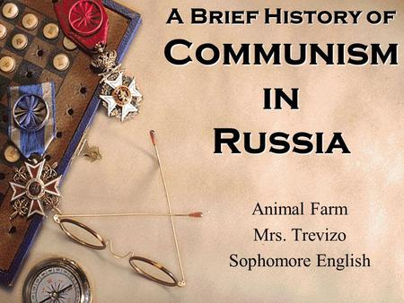 A Brief History of Communism in Russia Animal Farm Mrs. Trevizo Sophomore English.
