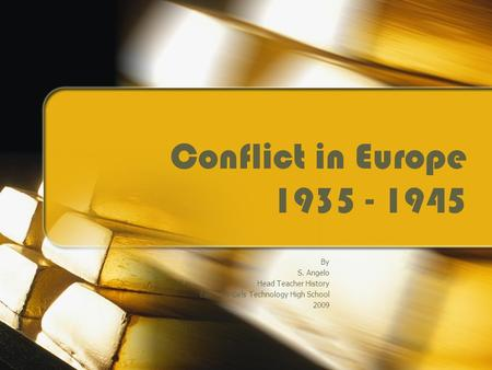 Conflict in Europe 1935 - 1945 By S. Angelo Head Teacher History East Hills Girls Technology High School 2009.