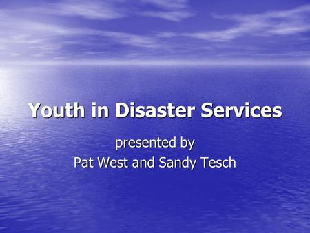 Youth in Disaster Services presented by Pat West and Sandy Tesch.