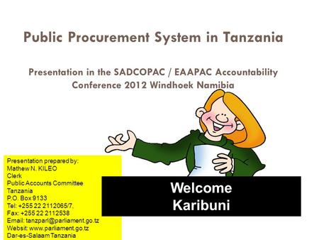 1 Public Procurement System in Tanzania Presentation in the SADCOPAC / EAAPAC Accountability Conference 2012 Windhoek Namibia Presentation prepared by: