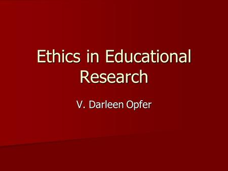 Ethics in Educational Research V. Darleen Opfer. Why do we need to discuss ethics? Percentage of Researchers who say they engaged in the behaviour within.