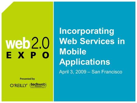 Incorporating Web Services in Mobile Applications April 3, 2009 – San Francisco.