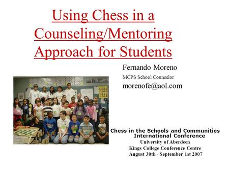 Using Chess in a Counseling/Mentoring Approach for Students Chess in the Schools and Communities International Conference University of Aberdeen Kings.