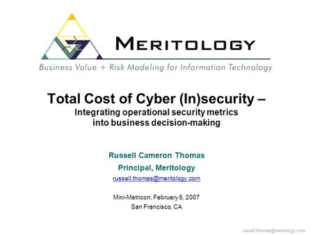Total Cost of Cyber (In)security – Integrating operational security metrics into business decision-making Russell Cameron.