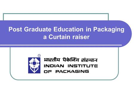Post Graduate Education in Packaging a Curtain raiser.