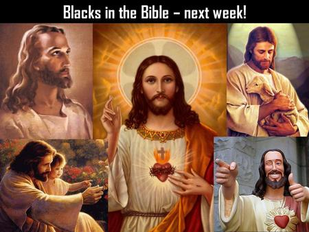 Blacks in the Bible – next week!