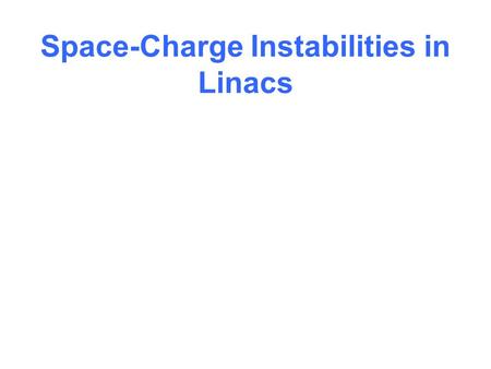 Space-Charge Instabilities in Linacs. What limits the beam current in ion linacs? This is a very important topics for anyone designing linacs. For example,