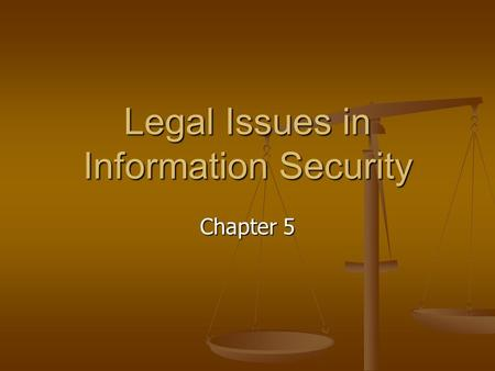 Legal Issues in Information Security Chapter 5. Objectives Understand U.S. Criminal Law Understand U.S. Criminal Law Understand State Laws Understand.