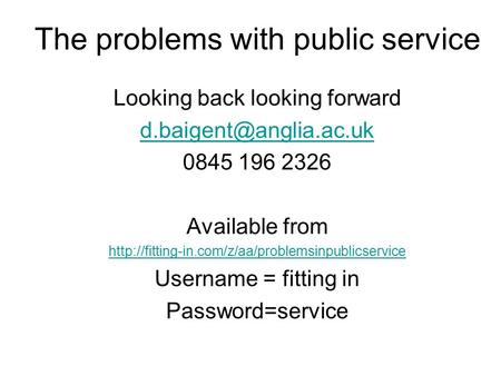 The problems with public service Looking back looking forward 0845 196 2326 Available from