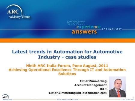 Latest trends in Automation for Automotive Industry - case studies Ninth ARC India Forum, Pune August, 2011 Achieving Operational Excellence Through.