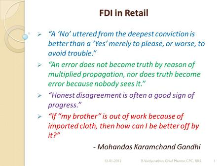FDI in Retail A No uttered from the deepest conviction is better than a Yes merely to please, or worse, to avoid trouble. An error does not become truth.