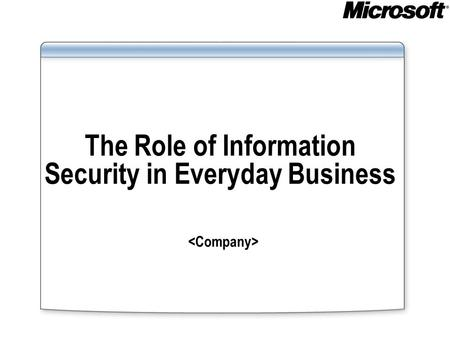 The Role of Information Security in Everyday Business.