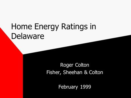 Home Energy Ratings in Delaware Roger Colton Fisher, Sheehan & Colton February 1999.