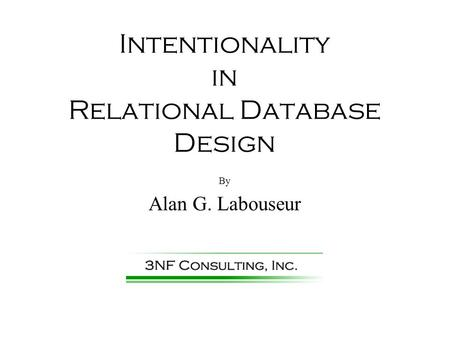 Intentionality in Relational Database Design By Alan G. Labouseur.