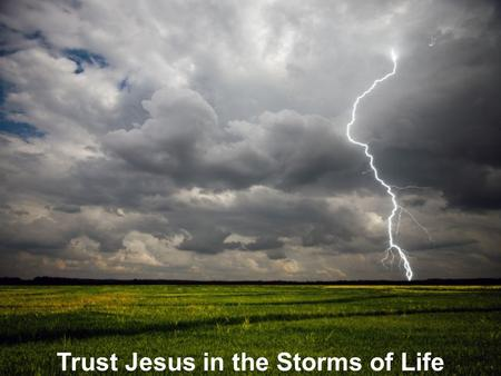 Trust Jesus in the Storms of Life. The question is not why do things happen but how do I now respond? Job 1:8 Then the LORD said to Satan, Have you considered.