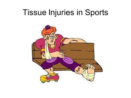 Tissue Injuries in Sports. Cell Tissue Cell: smallest structural unit of living matter capable of functioning independently Tissue: A collection of cells.