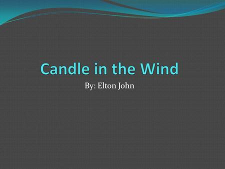 By: Elton John. Pop Culture Candle in the Wind is a song with music by Elton John and lyrics by Bernie Taupin. It was originally written in 1973, in.