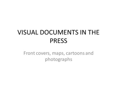VISUAL DOCUMENTS IN THE PRESS Front covers, maps, cartoons and photographs.