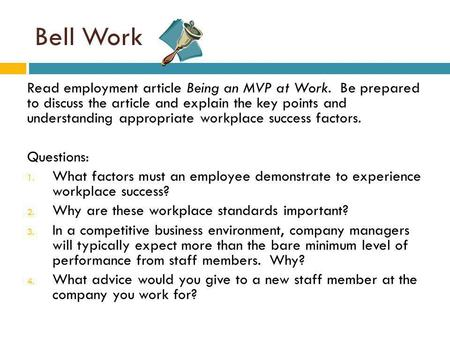 Bell Work Read employment article Being an MVP at Work. Be prepared to discuss the article and explain the key points and understanding appropriate workplace.