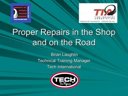 Proper Repairs in the Shop and on the Road Brian Laughlin Brian Laughlin Technical Training Manager Tech International.