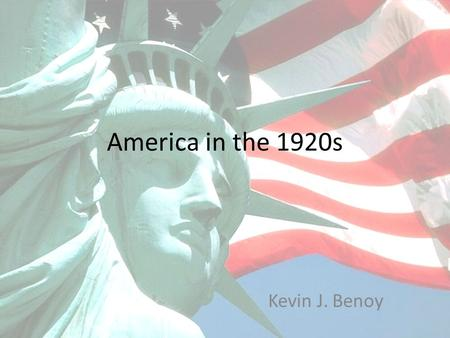 America in the 1920s Kevin J. Benoy. End of the Great War Americas entry into the war had been late, but was substantial when it came. President Wilson.