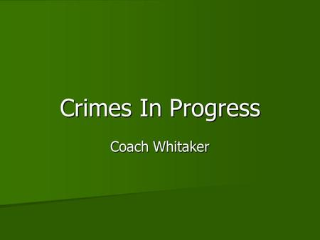 Crimes In Progress Coach Whitaker. A Crime in Progress A CIP is a crime that is occurring at the very moment A CIP is a crime that is occurring at the.