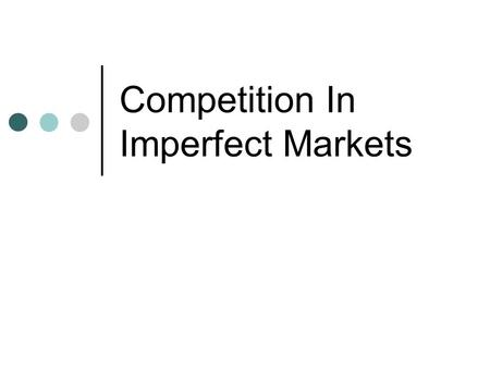 Competition In Imperfect Markets. Profit Maximization By A Monopolist The monopolist must take account of the market demand curve: - the higher the price.