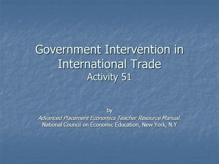 Government Intervention in International Trade Activity 51 by Advanced Placement Economics Teacher Resource Manual. National Council on Economic Education,