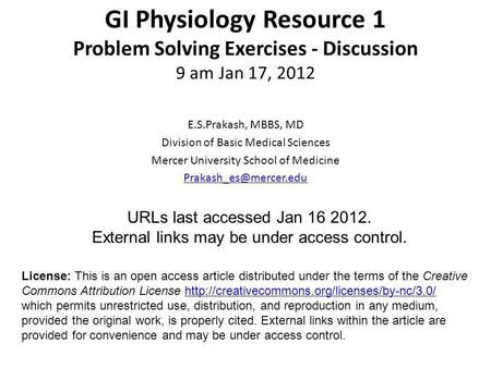 GI Physiology Resource 1 Problem Solving Exercises - Discussion 9 am Jan 17, 2012 E.S.Prakash, MBBS, MD Division of Basic Medical Sciences Mercer University.