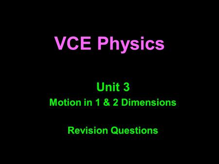 1 VCE Physics Unit 3 Motion in 1 & 2 Dimensions Revision Questions.