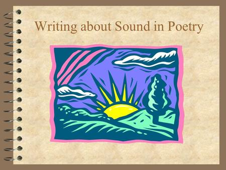 Writing about Sound in Poetry. Credit Adapted from Mary Olivers A Poetry Handbook.