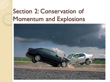 Section 2: Conservation of Momentum and Explosions.
